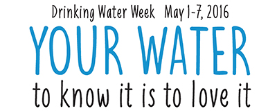 Drinking Water Week - May 1 - 7, 2016
